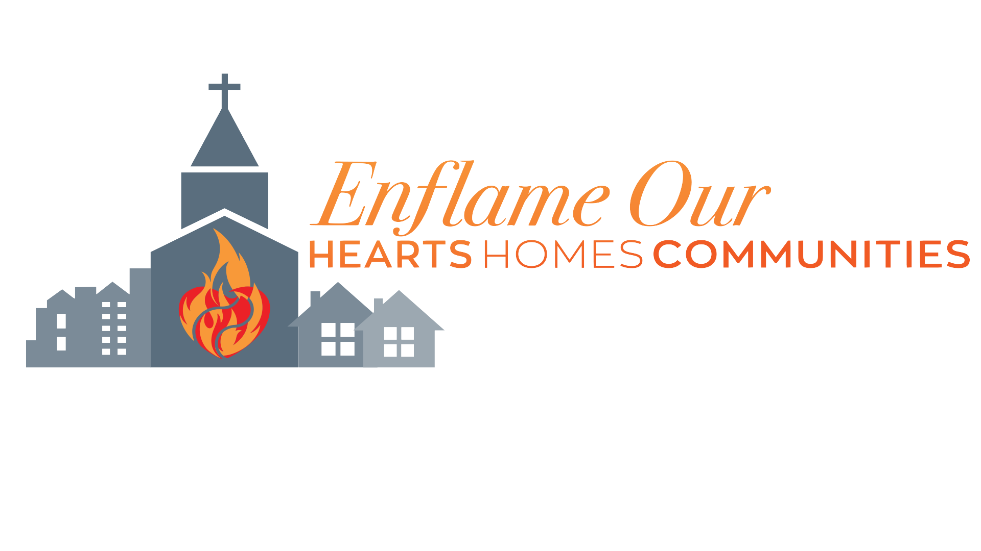 Enflame our Hearts, Homes, Communities